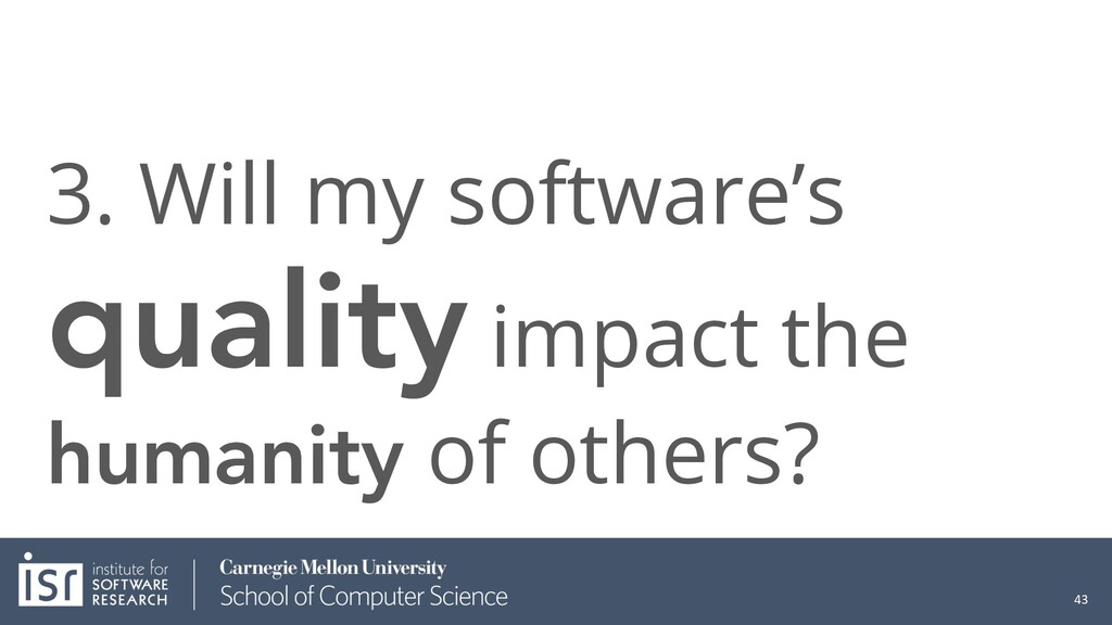 3. Will my software's quality impact the humani...