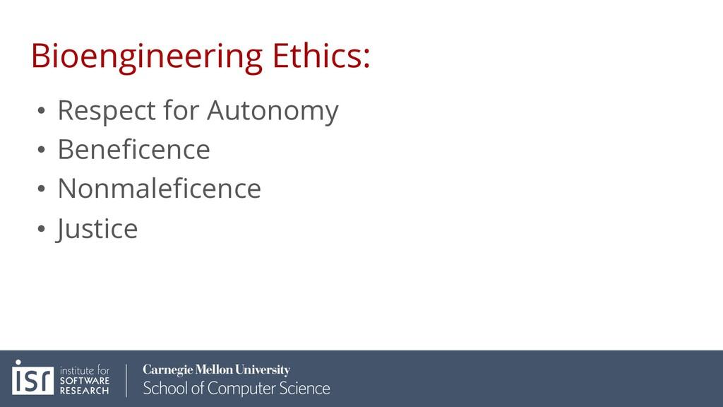 Bioengineering Ethics: • Respect for Autonomy •...