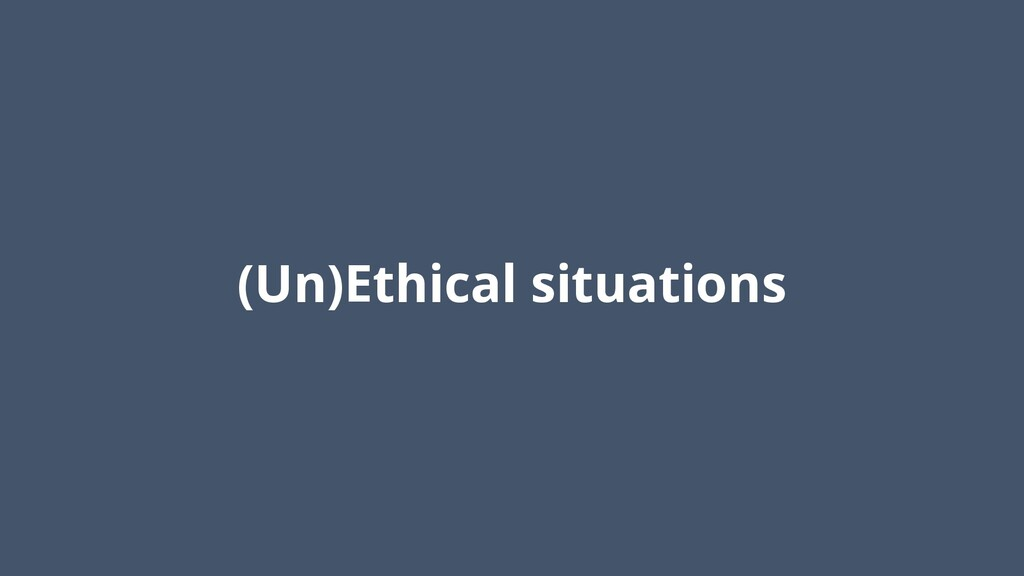 (Un)Ethical situations