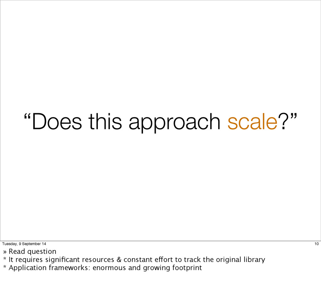 """""""Does this approach scale?"""" 10 Tuesday, 9 Septe..."""