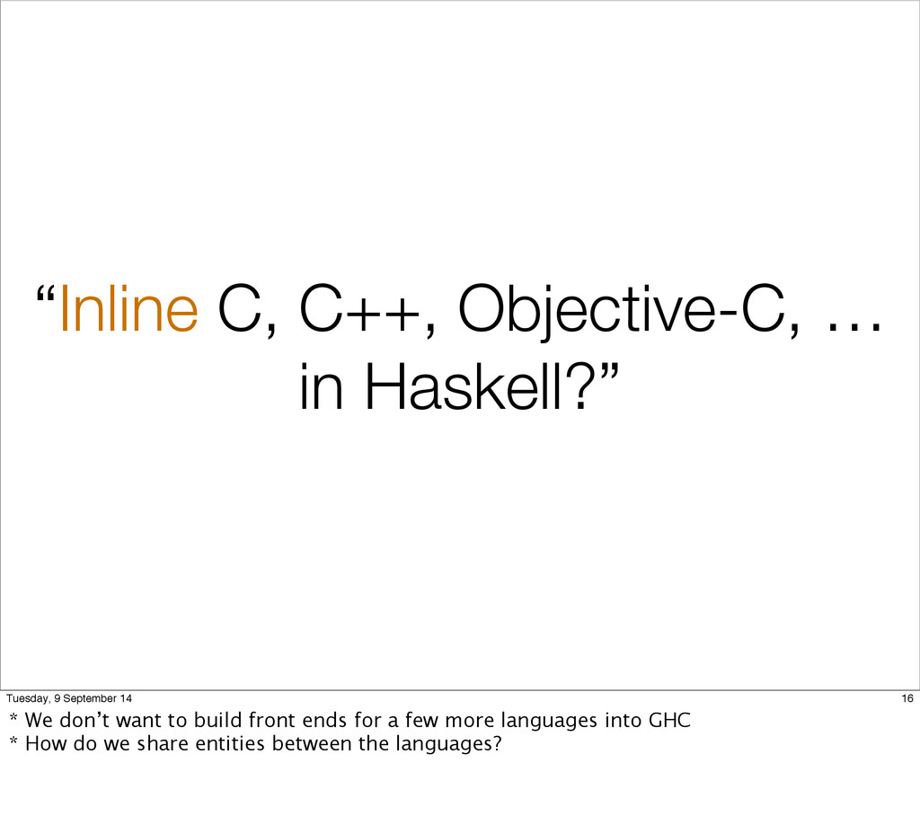 """""""Inline C, C++, Objective-C, … in Haskell?"""" 16 ..."""