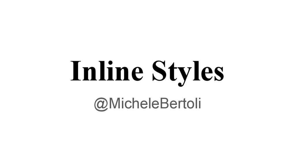 Inline Styles @MicheleBertoli