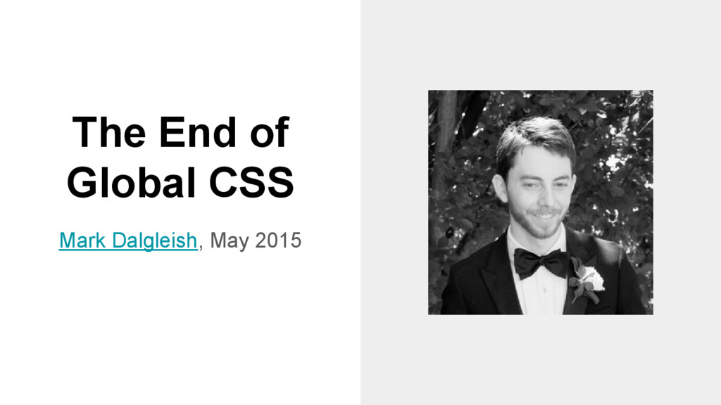 The End of Global CSS Mark Dalgleish, May 2015