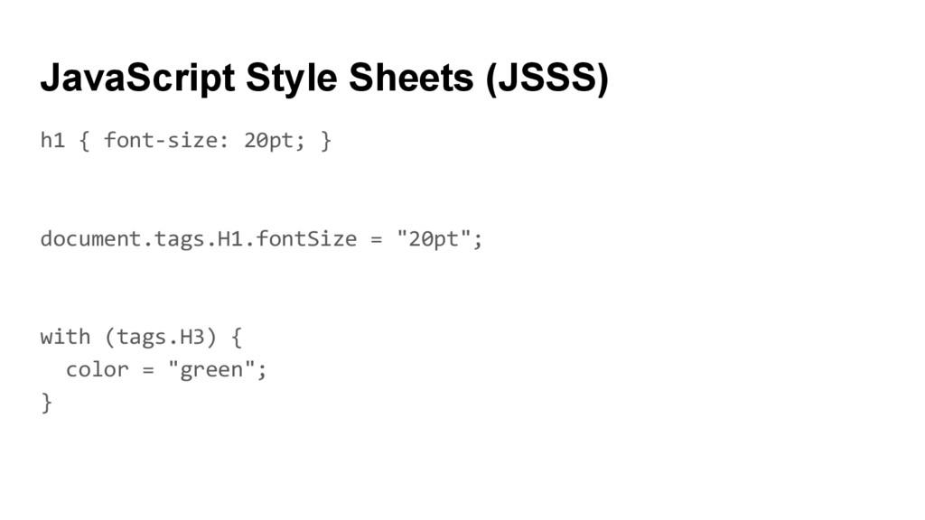 JavaScript Style Sheets (JSSS) h1 { font-size: ...