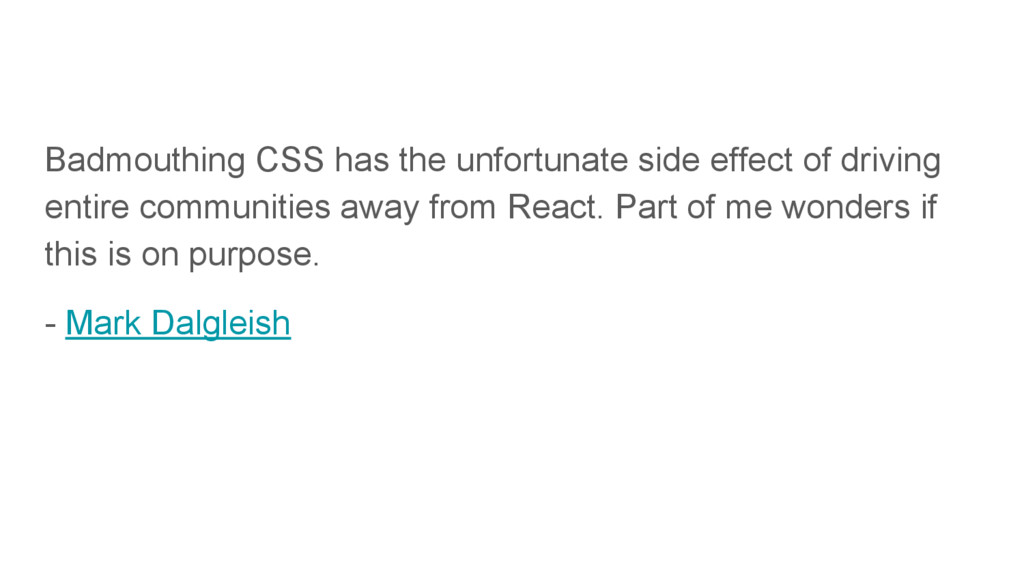Badmouthing CSS has the unfortunate side effect...