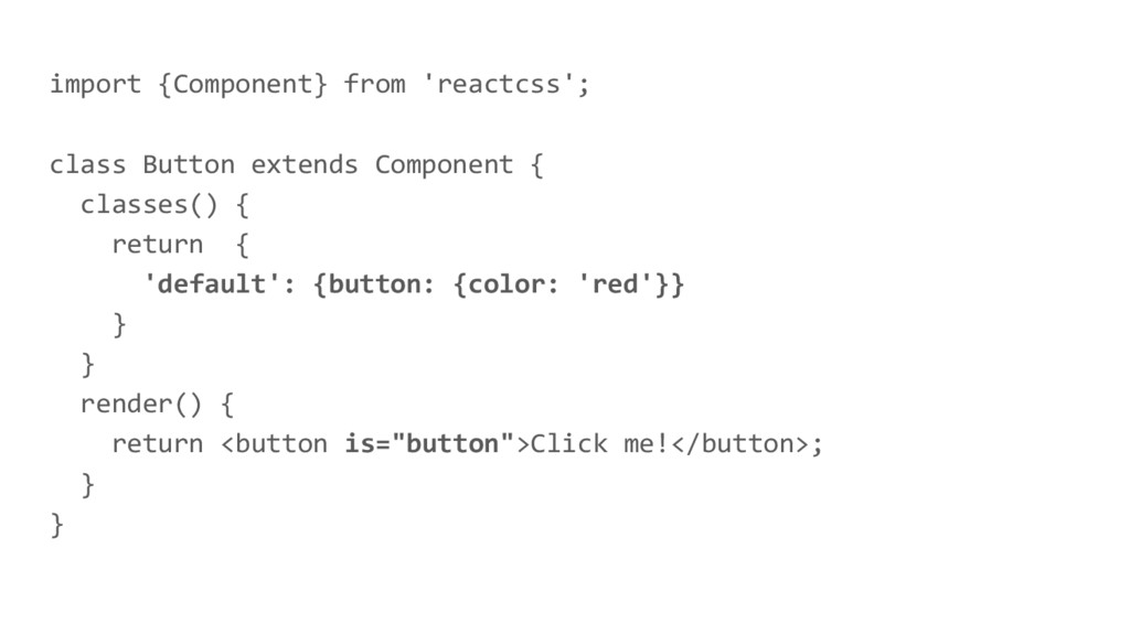 import {Component} from 'reactcss'; class Butto...