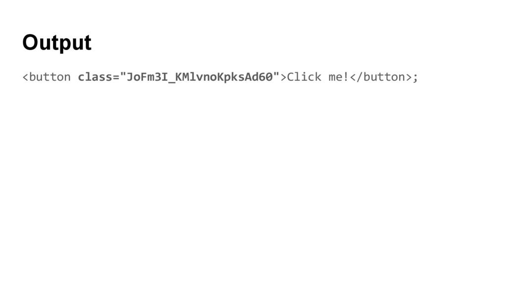 "Output <button class=""JoFm3I_KMlvnoKpksAd60"">Cl..."