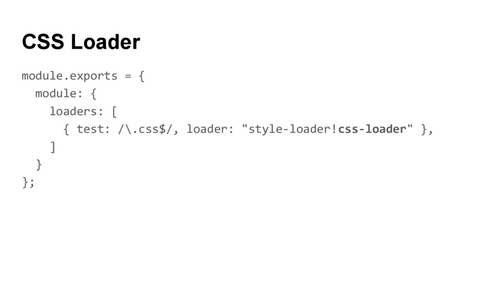 CSS Loader module.exports = { module: { loaders...