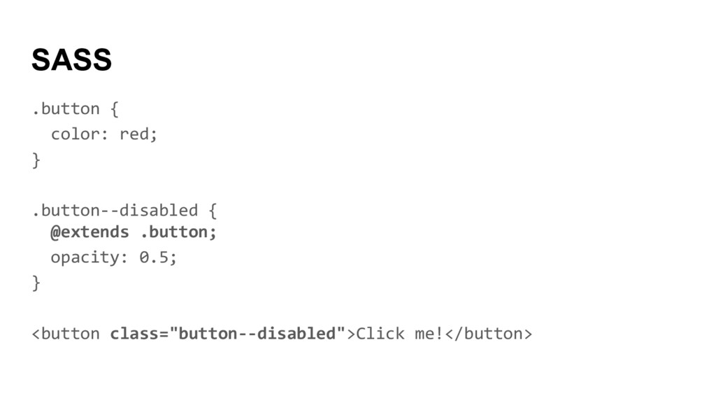 SASS .button { color: red; } .button--disabled ...