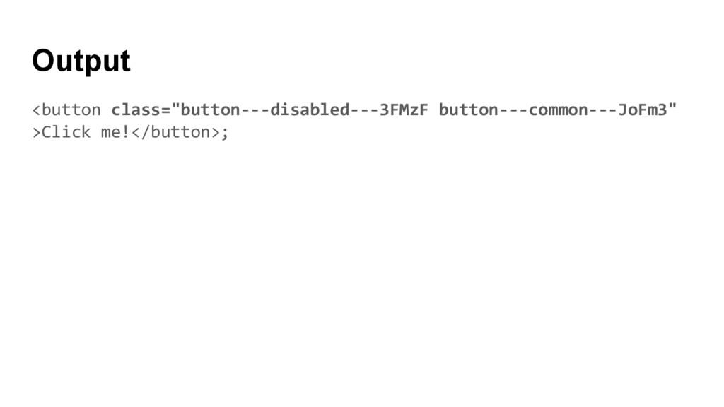 "Output <button class=""button---disabled---3FMzF..."