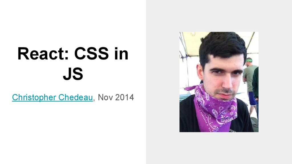 React: CSS in JS Christopher Chedeau, Nov 2014