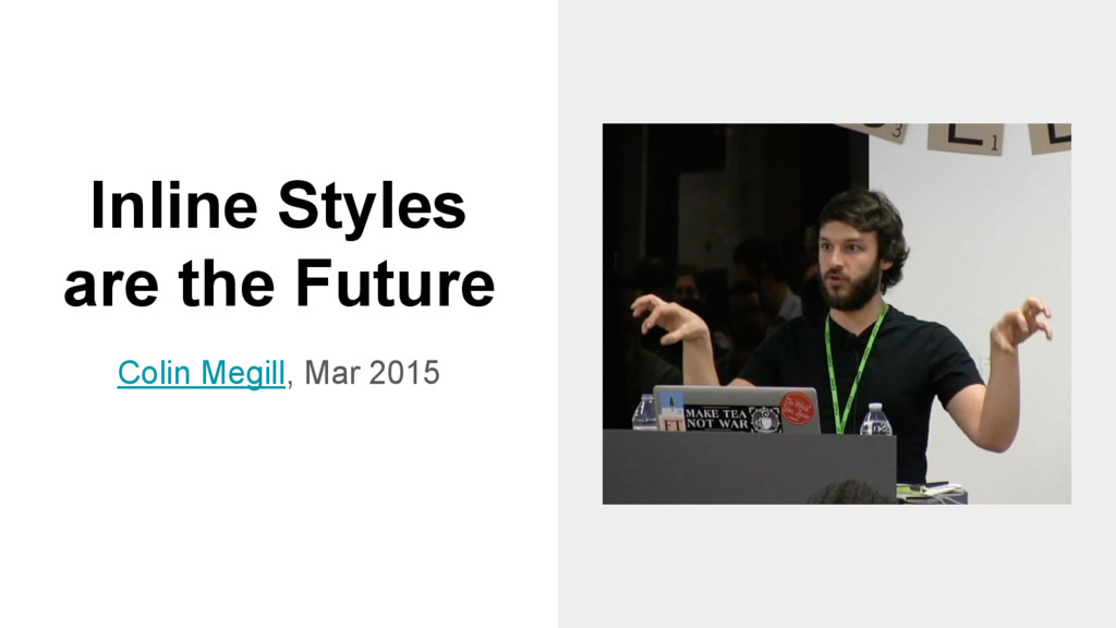 Inline Styles are the Future Colin Megill, Mar ...