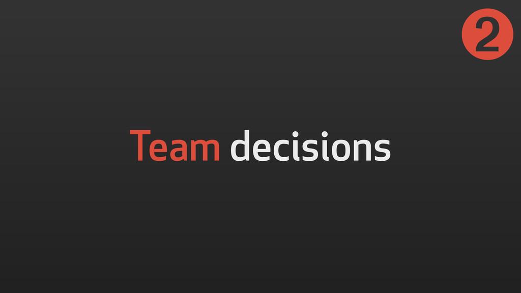Team decisions ➋