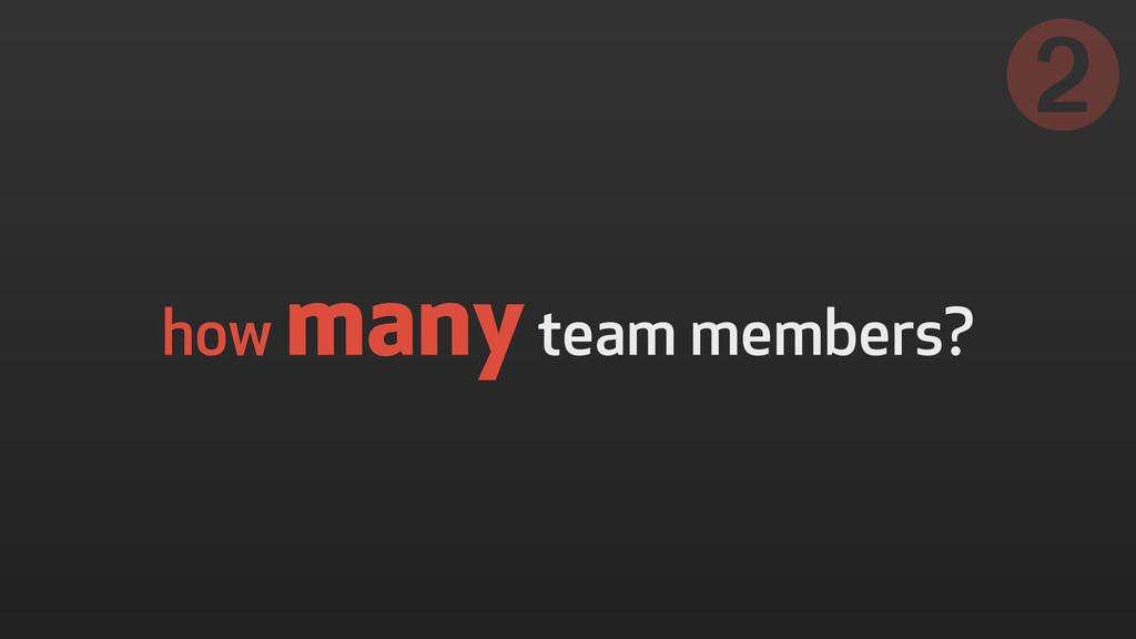 how many team members? ➋