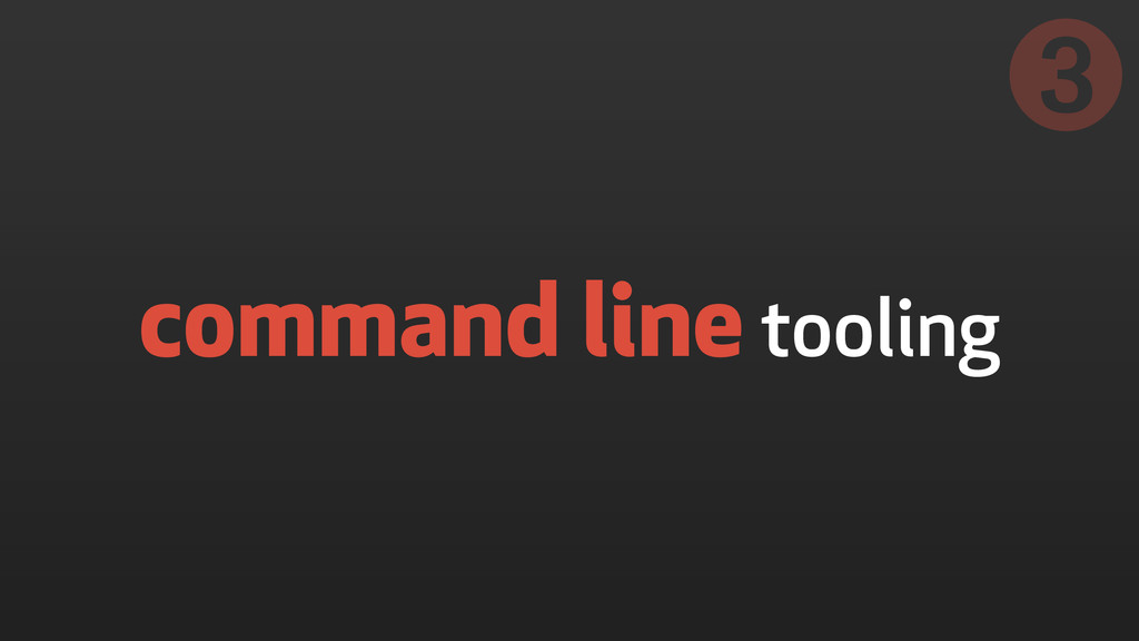 command line tooling ➌