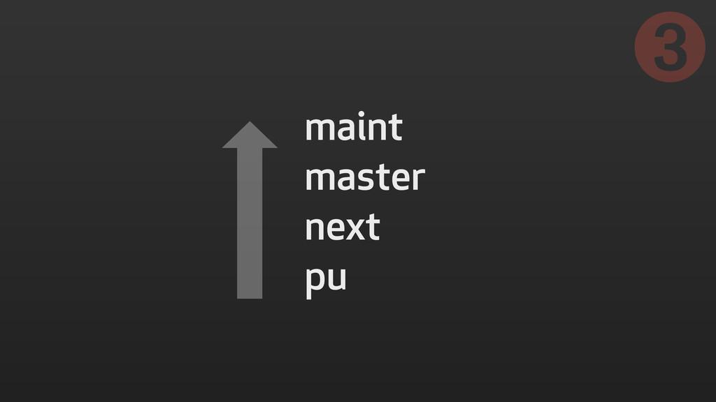 maint master next pu ➌