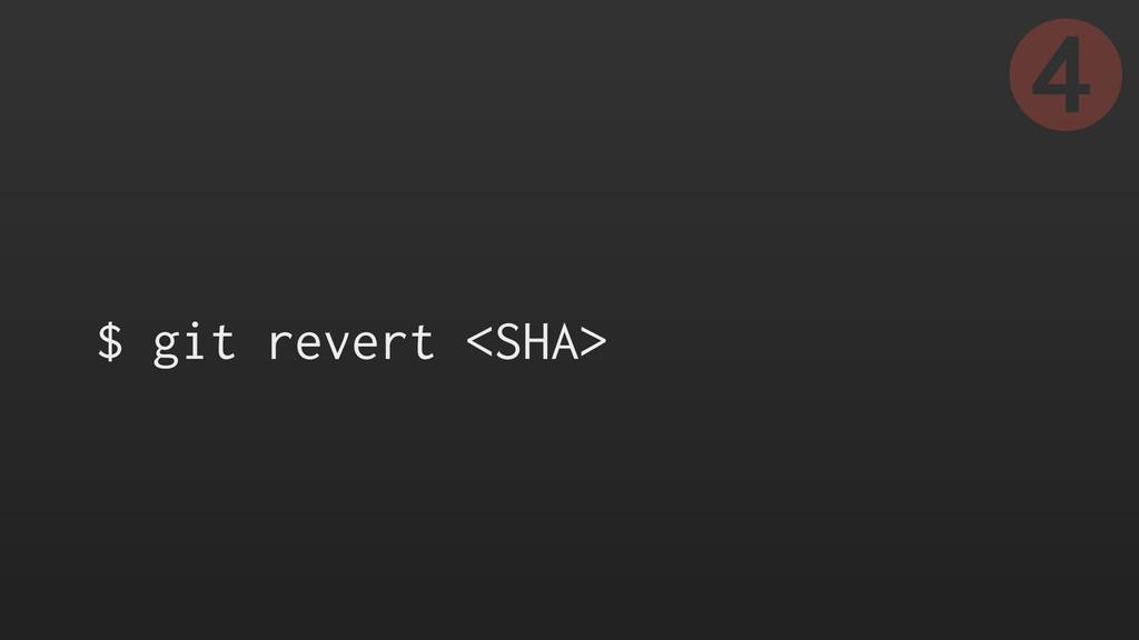 $ git revert <SHA> ➍