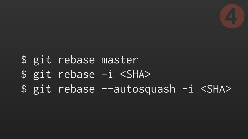 $ git rebase master $ git rebase -i <SHA> $ git...