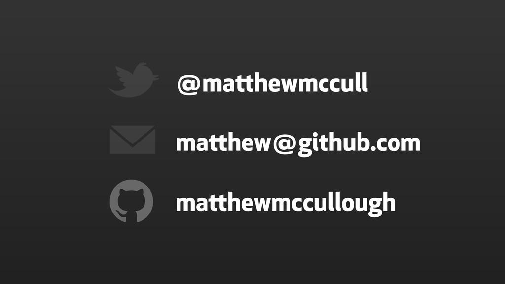 matthew@github.com @matthewmccull matthewmccull...