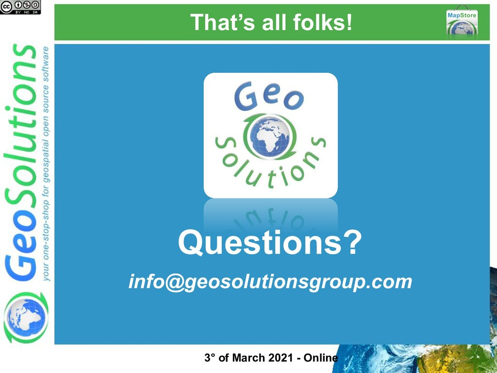 That's all folks! Questions? info@geosolutionsg...