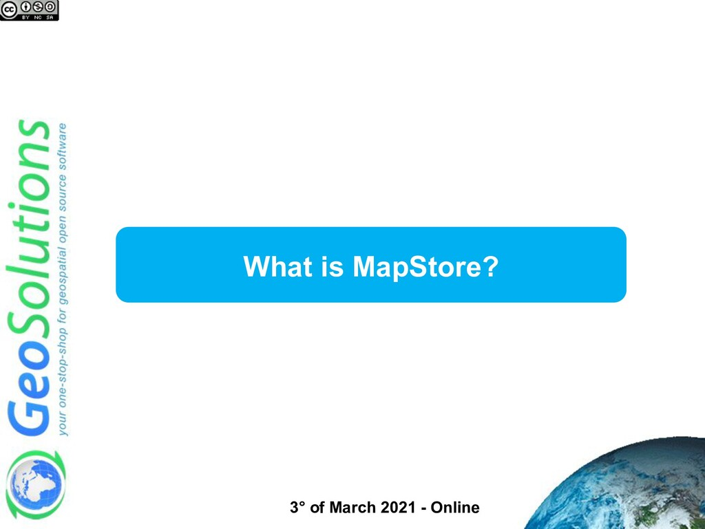 What is MapStore? 3° of March 2021 - Online