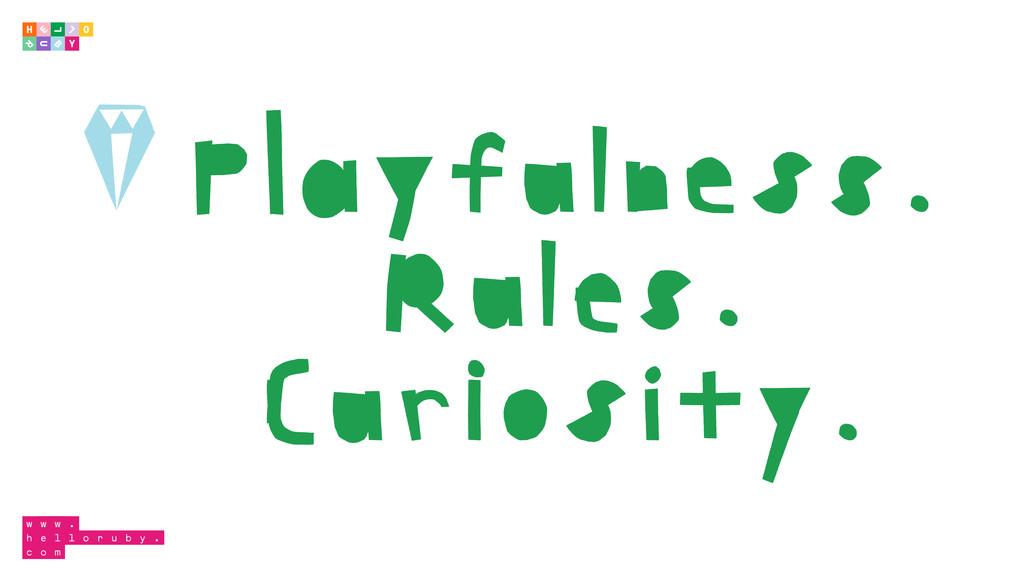 Playfulness. Rules. Curiosity.