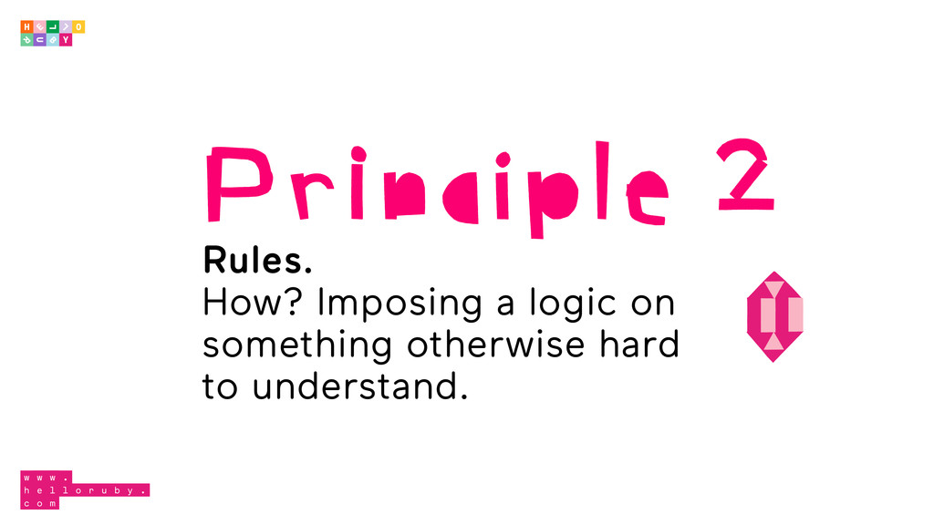 Principle 2 Rules. How? Imposing a logic on som...