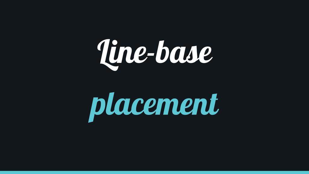 Line-base placement