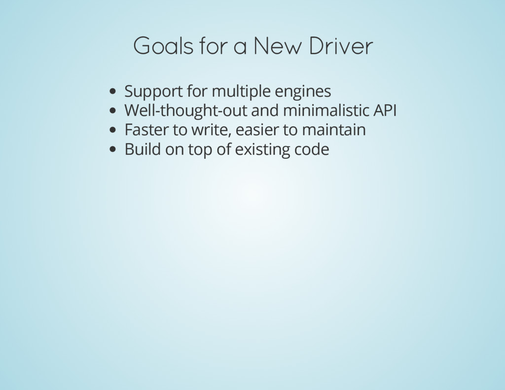 Goals for a New Driver Support for multiple eng...
