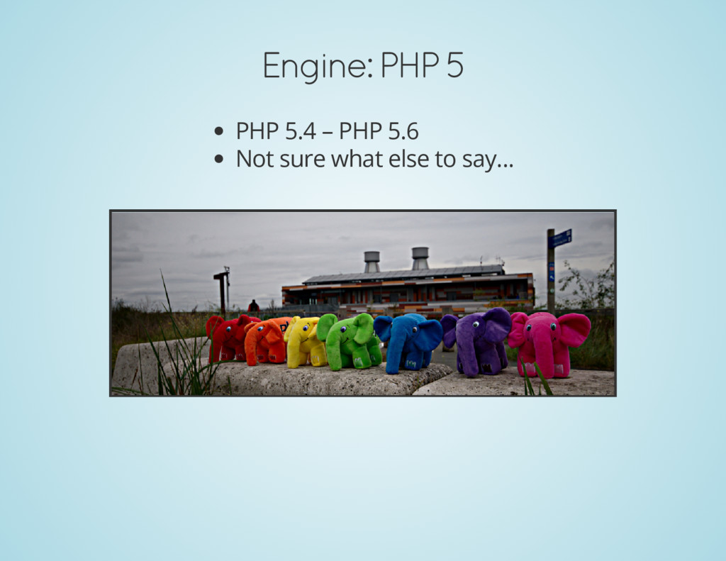 Engine: PHP 5 PHP 5.4 – PHP 5.6 Not sure what e...