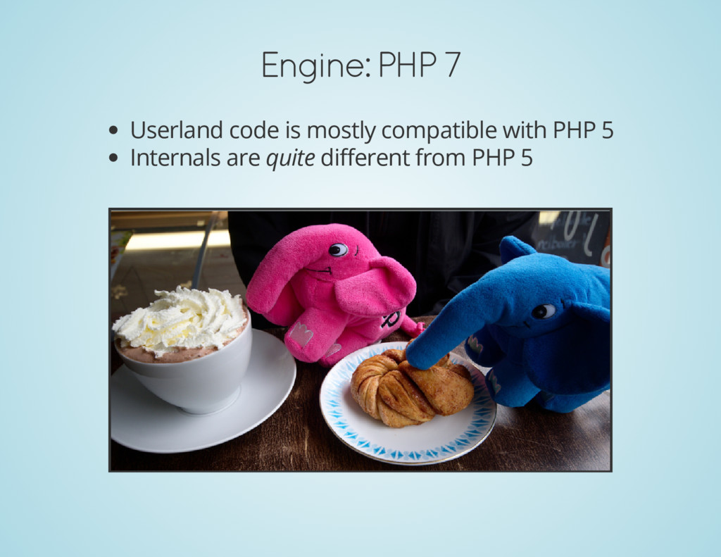 Engine: PHP 7 Userland code is mostly compatibl...