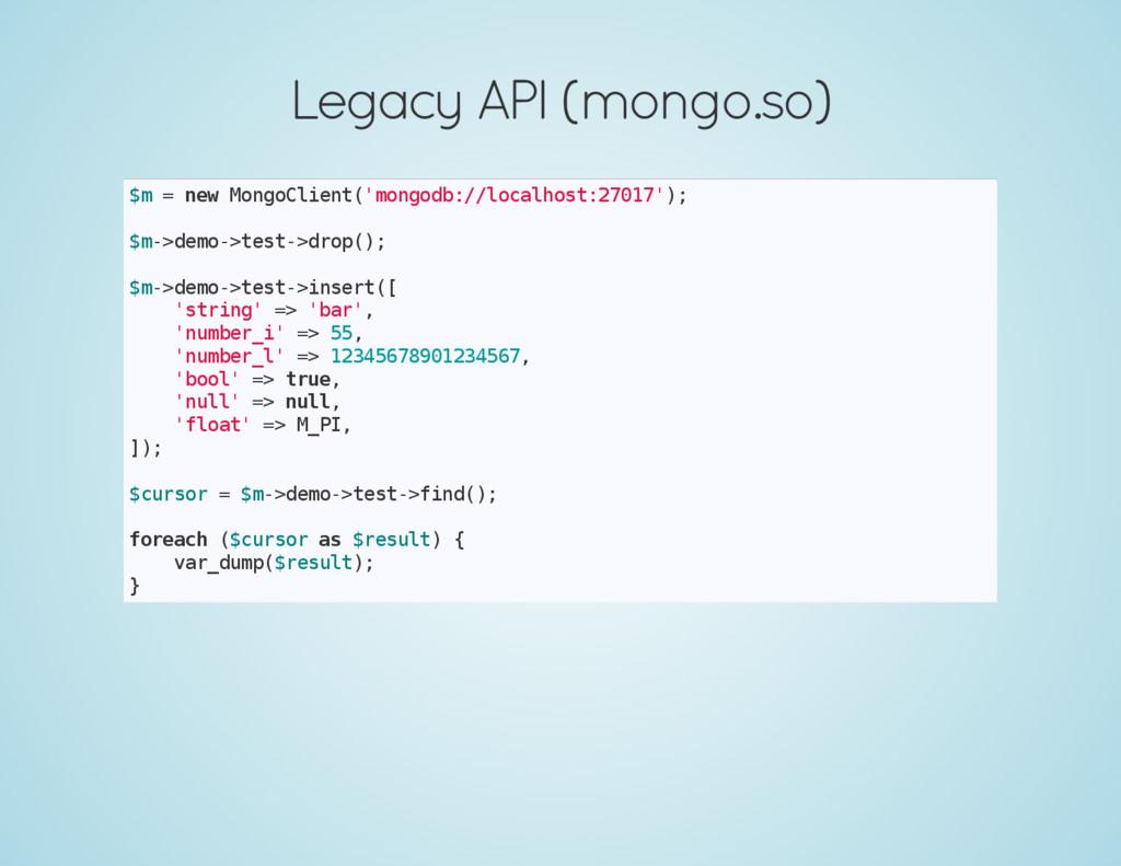 Legacy API (mongo.so) $ m = n e w M o n g o C l...