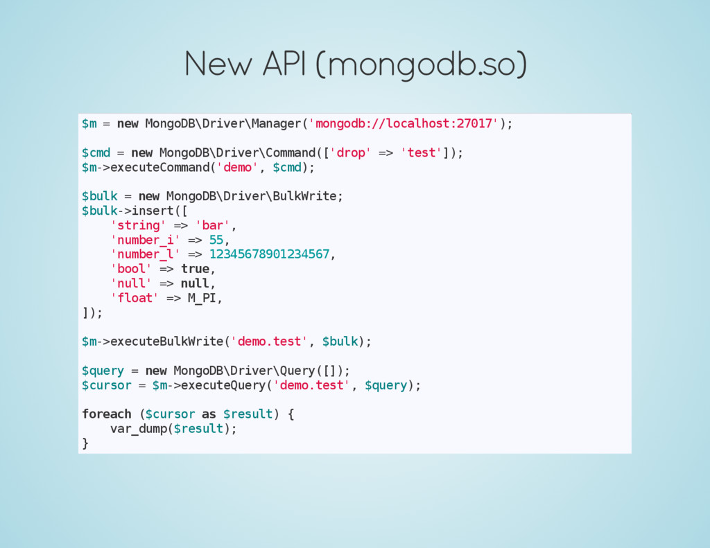New API (mongodb.so) $ m = n e w M o n g o D B ...