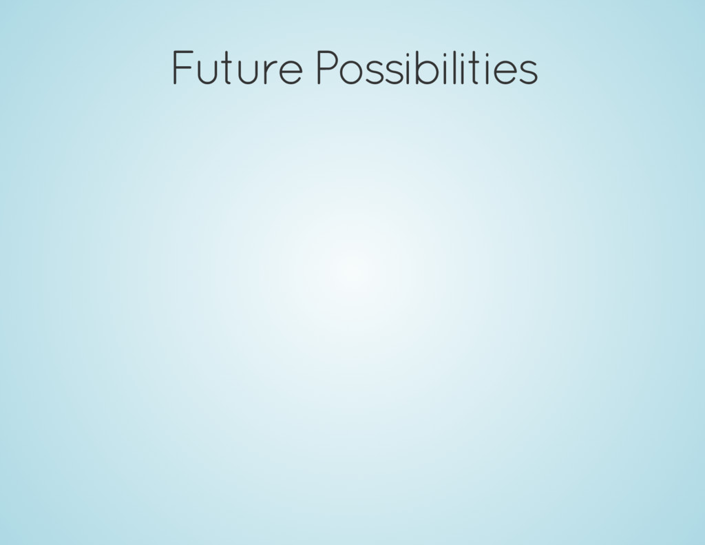 Future Possibilities