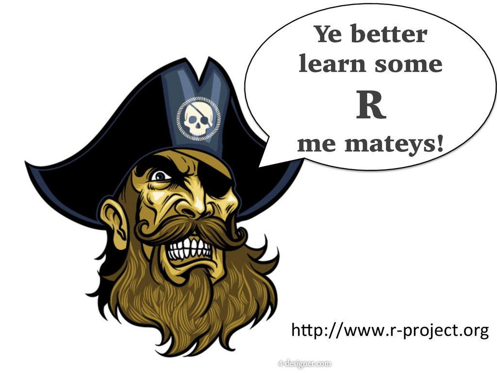 Ye better learn some R me mateys! hkp://www.r-­...