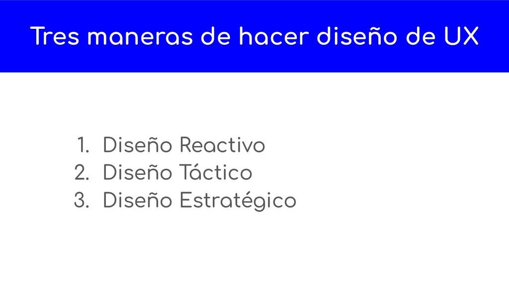 1. Diseño Reactivo 2. Diseño Táctico 3. Diseño ...