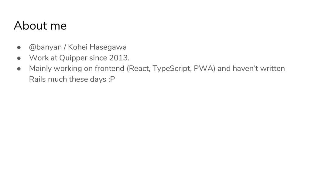 About me ● @banyan / Kohei Hasegawa ● Work at Q...