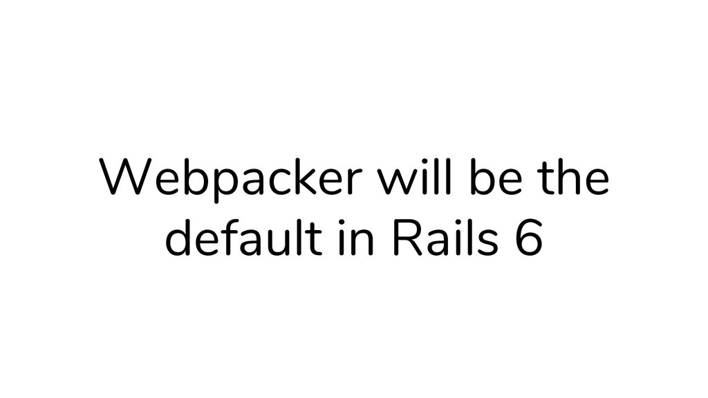 Webpacker will be the default in Rails 6