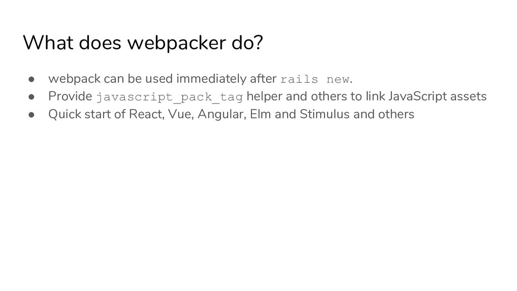 What does webpacker do? ● webpack can be used i...