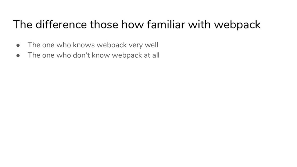 The difference those how familiar with webpack ...