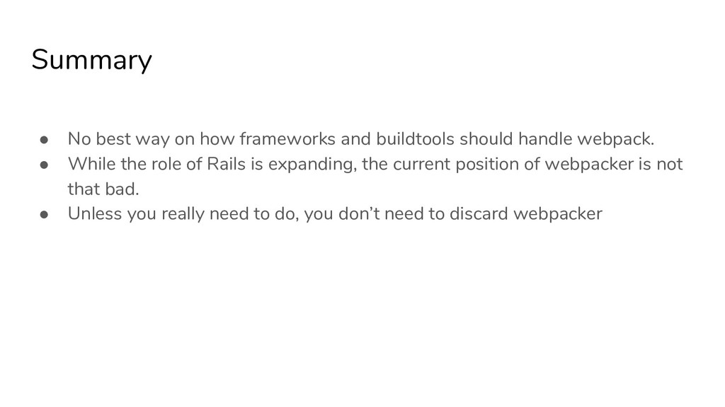 Summary ● No best way on how frameworks and bui...
