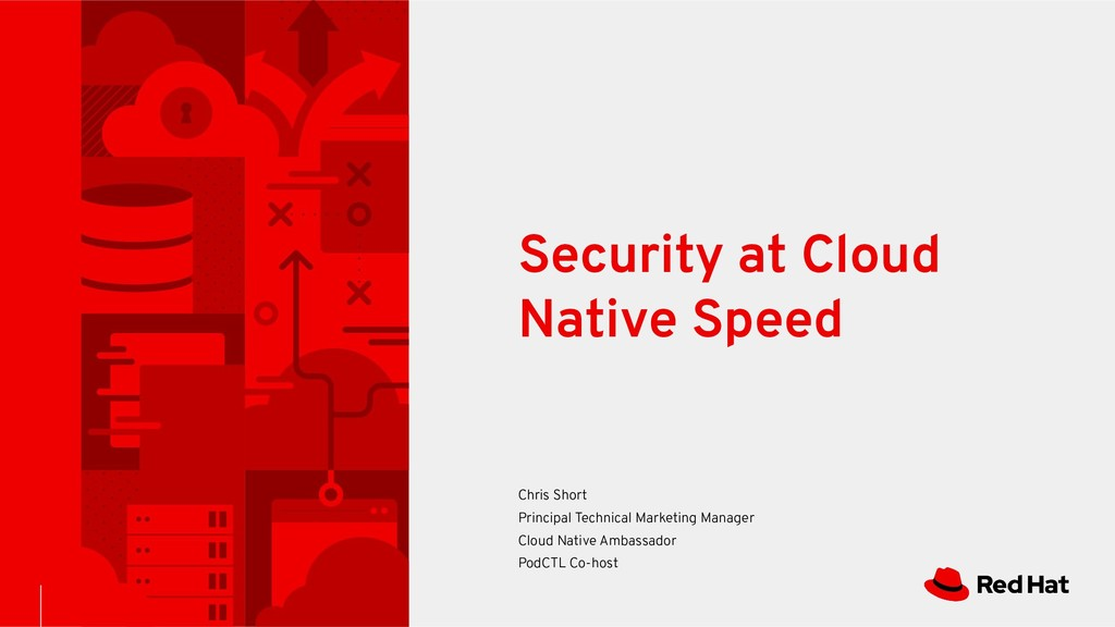 Security at Cloud Native Speed Chris Short Prin...