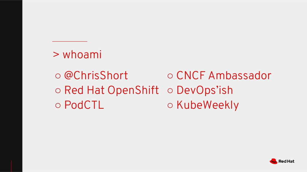 ○ @ChrisShort ○ Red Hat OpenShift ○ PodCTL > wh...