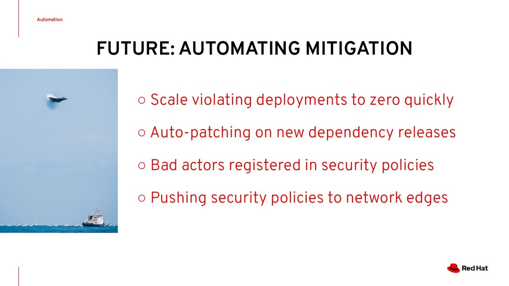Automation ○ Scale violating deployments to zer...