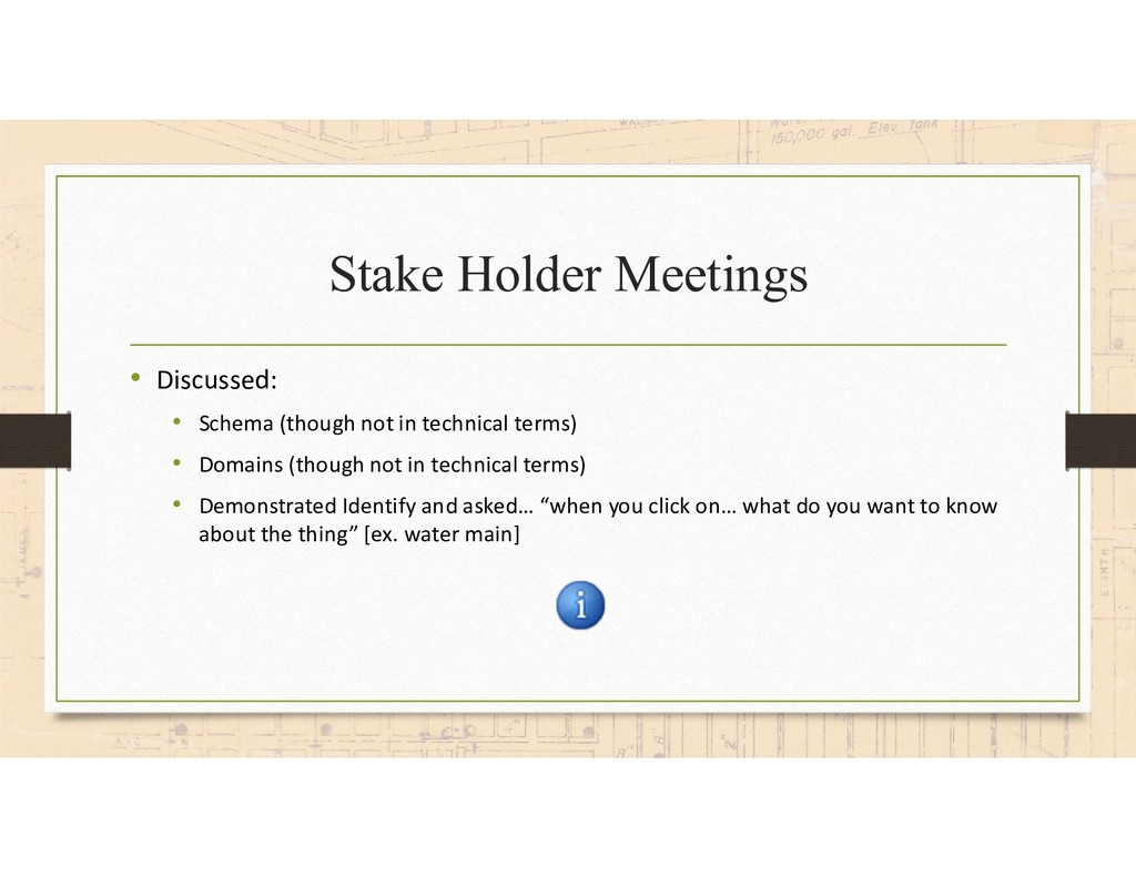 Stake Holder Meetings • Discussed: • Schema (th...