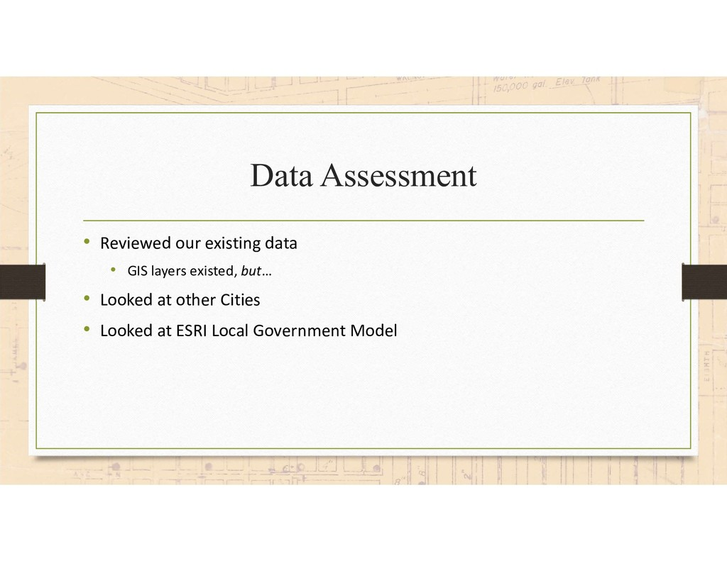 Data Assessment • Reviewed our existing data • ...