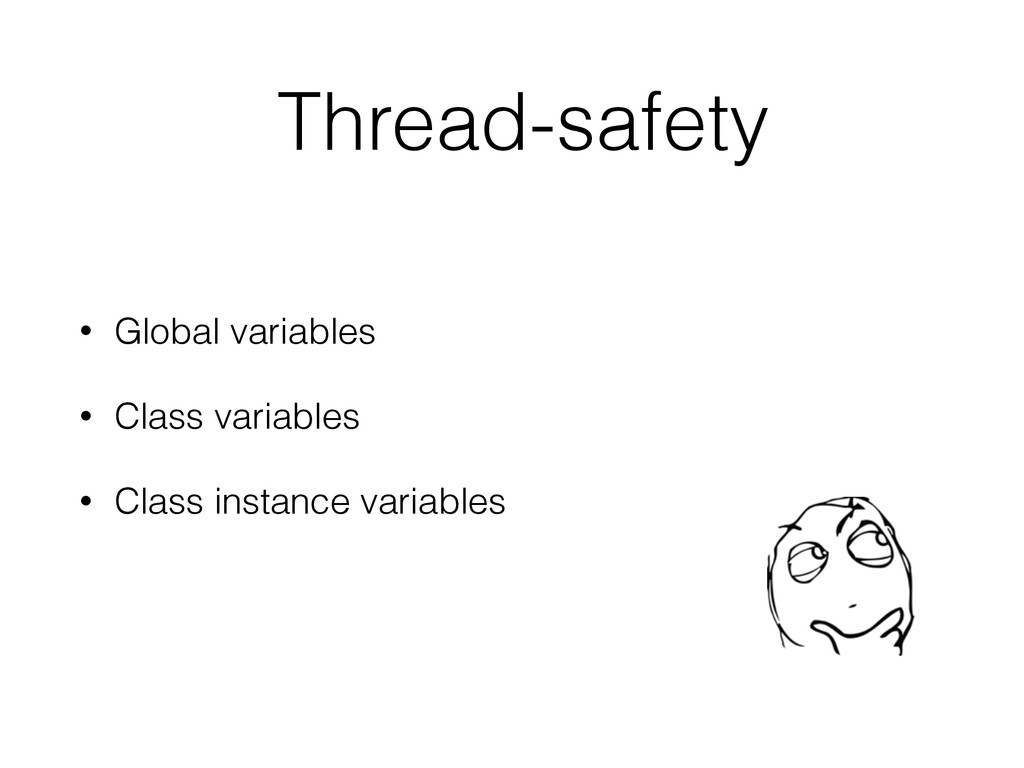 Thread-safety • Global variables • Class variab...
