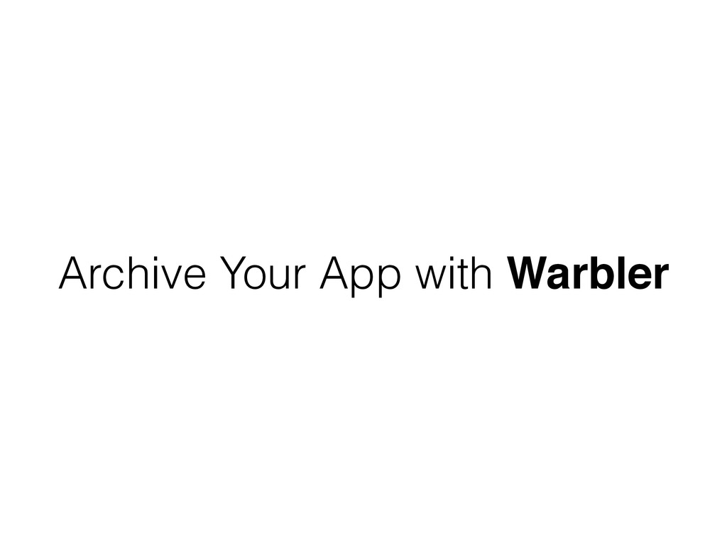 Archive Your App with Warbler