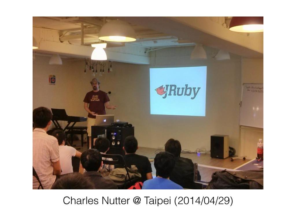 Charles Nutter @ Taipei (2014/04/29)