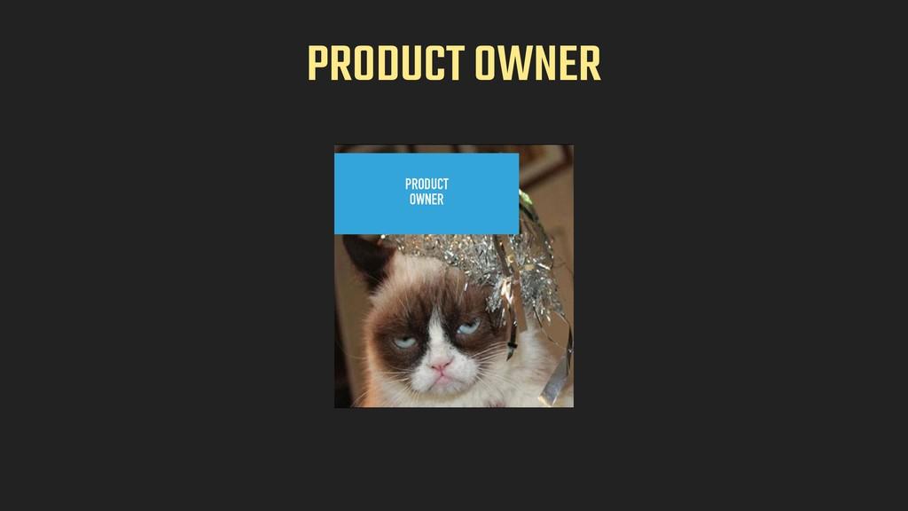 PRODUCT OWNER Product Owner PRODUCT  OWNER